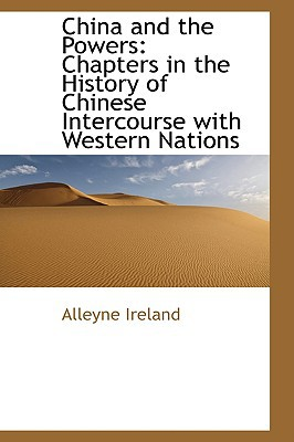 China and the Powers: Chapters in the History of Chinese Intercourse with Western Nations written by Alleyne Ireland
