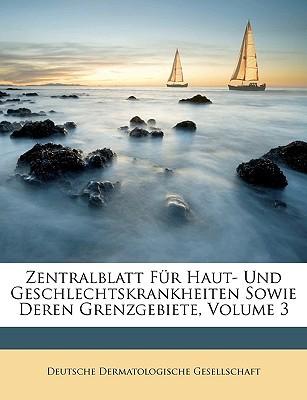 Zentralblatt Fr Haut- Und Geschlechtskrankheiten Sowie Deren Grenzgebiete, Volume 3 book written by Gesellschaft Deutsche Dermat , Deutsche Dermatologische Gesellschaft, D