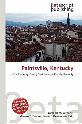 Paintsville, Kentucky written by Surhone, Lambert M. , Timpledon, Miriam T. , Marseken, Susan F.