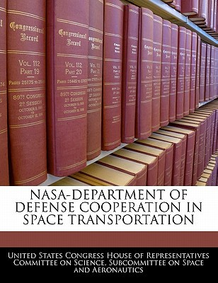 NASA-Department of Defense Cooperation in Space Transportation written by United States Congress House of Represen