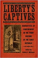 Liberty's Captives: Narratives of Confinement in the Print Culture of the Early Republic: The Jefferson City Editorial Project book written by Williams
