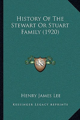 History Of The Stewart Or Stuart Family (1920) written by Henry James Lee