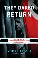 They Dared Return: The True Story of Jewish Spies behind the Lines in Nazi Germany book written by Patrick K. O'Donnell