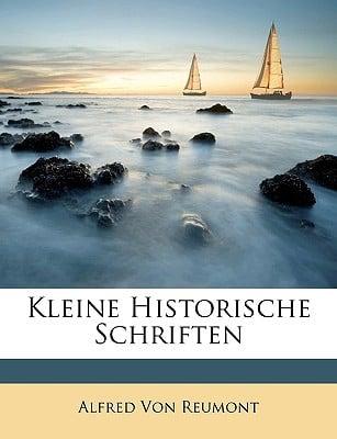Kleine Historische Schriften book written by Von Reumont, Alfred