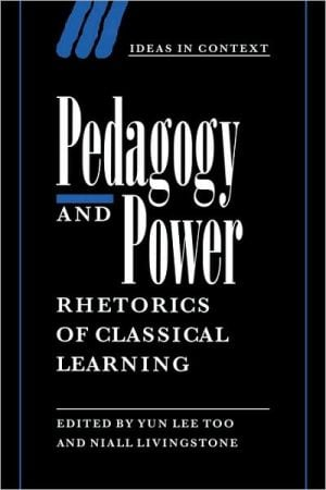 Pedagogy and Power: Rhetorics of Classical Learning book written by Niall Livingstone