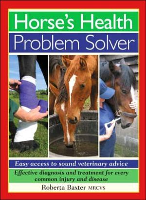 Horse's Health Problem Solver book written by Roberta Baxter