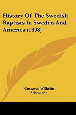 History Of The Swedish Baptists In Sweden And America (1898) written by Gustavus Wilhelm Schroeder