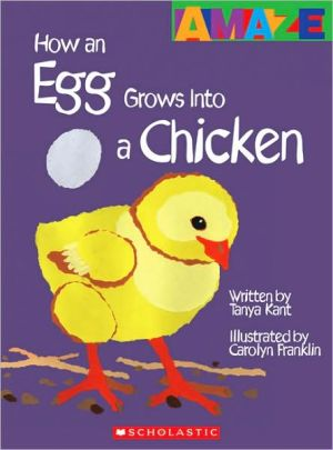 How an Egg Grows into a Chicken book written by Tanya Kant