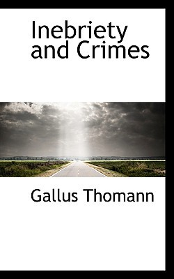 Inebriety and Crimes written by Thomann, Gallus