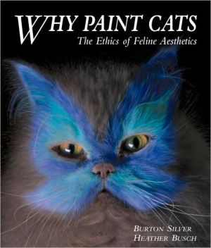 Why Paint Cats (Pocket Edition) The Ethics of Feline Aesthetics book written by Burton Silver