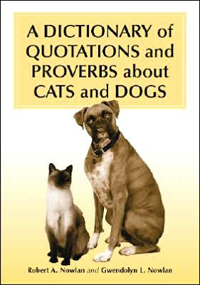 Dictionary of Quotations and Proverbs about Cats and Dogs book written by Robert A. Nowlan