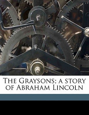 The Graysons; A Story of Abraham Lincoln written by Eggleston, Edward