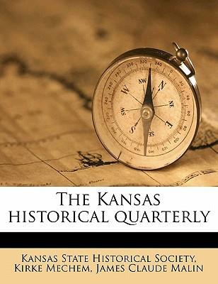 The Kansas Historical Quarterly book written by Mechem, Kirke , Malin, James Claude , Kansas State Historical Society