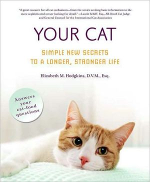 Your Cat: Simple New Secrets to a Longer, Stronger Life book written by Elizabeth M. Hodgkins