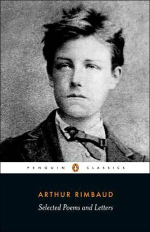 Selected Poems and Letters of Arthur Rimbaud (Penguin Classics Series) book written by Arthur Rimbaud