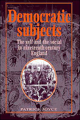 Democratic Subjects: The Self and the Social in Nineteenth-Century England book written by Patrick Joyce
