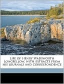 Life of Henry Wadsworth Longfellow, with Extracts from His Journals and Correspondence book written by Samuel Longfellow