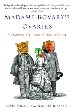 Madame Bovary's Ovaries: A Darwinian Look at Literature book written by David P. Barash