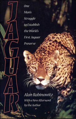 Jaguar: One Man's Struggle to Establish the World's First Jaguar Preserve book written by Alan Rabinowitz