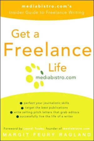 Get a Freelance Life: Mediabistro. Com's Insider Guide to Freelance Writing book written by Margit Feury Ragland
