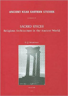 Sacred Spaces: Religious Architecture in the Ancient World book written by G. J. Wightman