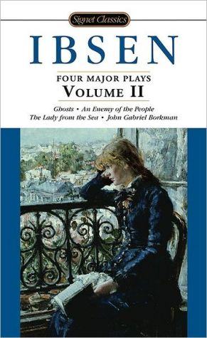 Four Major Plays: Ghosts, An Enemy of the People, The Lady from the Sea, and John Gabriel Borkman, Vol. 2 book written by Henrik Ibsen