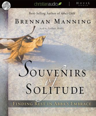Souvenirs of Solitude: Finding Rest in Abba's Embrace written by Manning, Brennan , Morey, Arthur