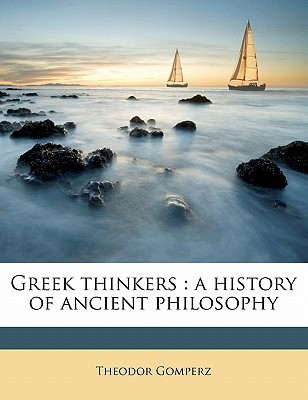 Greek Thinkers: A History of Ancient Philosophy written by Gomperz, Theodor