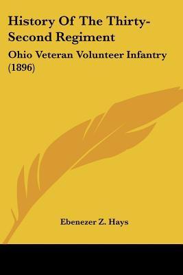 History Of The Thirty-Second Regiment: Ohio Veteran Volunteer Infantry (1896) written by Ebenezer Z. Hays