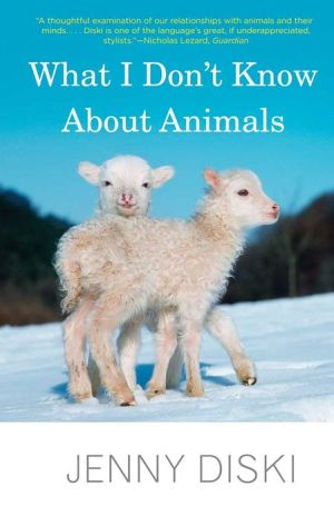 What I Don't Know About Animals written by Jenny Diski