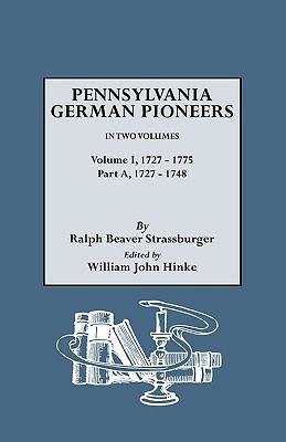 Penna. German Pioneers, Vol. I, PT. a written by Strassburger, Ralph Beaver , Hinke, William John