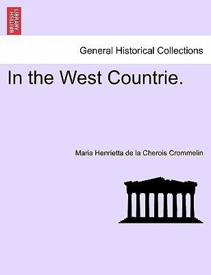 In the West Countrie. book written by Maria Henrietta de la Cherois Crommelin , Crommelin, Maria Henrietta De La Cherois