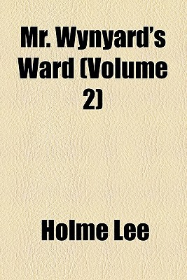 Mr. Wynyard's Ward (Volume 2) book written by Lee, Holme