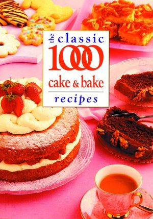 Classic 1000 Cake and Bake Recipes book written by Wendy Hobson