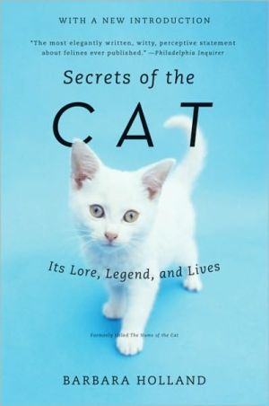Secrets of the Cat: Its Lore, Legend, and Lives book written by Barbara Holland