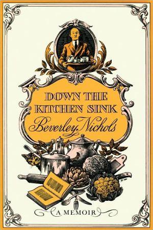 Down the Kitchen Sink book written by Beverley Nichols