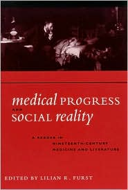 Medical Progress and Social Reality: A Reader in Nineteenth-Century Medicine and Literature book written by Lilian R. Furst