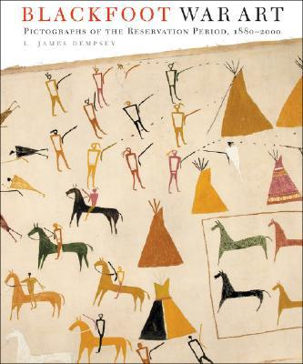 Blackfoot War Art: Pictographs of the Reservation Period, 1880-2000 book written by L. James Dempsey