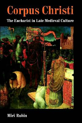 Corpus Christi: The Eucharist in Late Medieval Culture book written by Miri Rubin