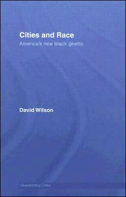Cities and Race: America New Black Ghettos book written by David Wilson