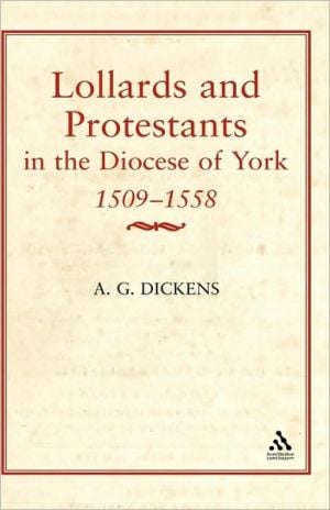Lollards & Protestants In The Diocese Of York, 1509-58 book written by A. G. Dickens