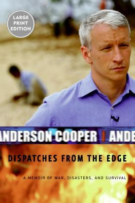 Dispatches from the Edge: A Memoir of War, Disasters, and Survival book written by Anderson Cooper