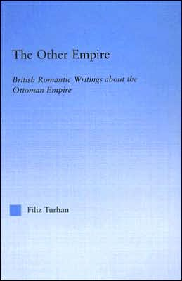 The Other Empire: British Romantic Writings about the Ottoman Empire book written by * Turhan