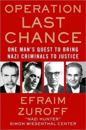 Operation Last Chance: One Man's Quest to Bring Nazi Criminals to Justice book written by Efraim Zuroff