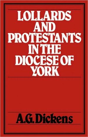 Lollards And Protestants In The Diocese Of York, Vol. 10 book written by A. G. Dickens