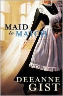 Maid to Match book written by Deeanne Gist