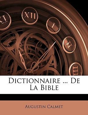 Dictionnaire ... de La Bible book written by Calmet, Augustin