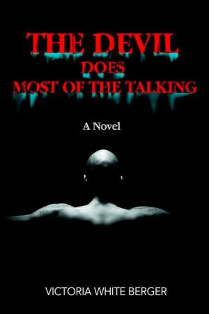 The Devil Does Most of the Talking: A Novel book written by Victoria White Berger