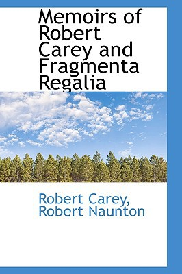 Memoirs of Robert Carey and Fragmenta Regalia written by Carey, Robert Naunton Robert