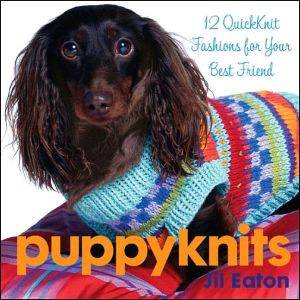 PuppyKnits: 12 QuickKnit Fashions for Your Best Friend book written by Jil Eaton